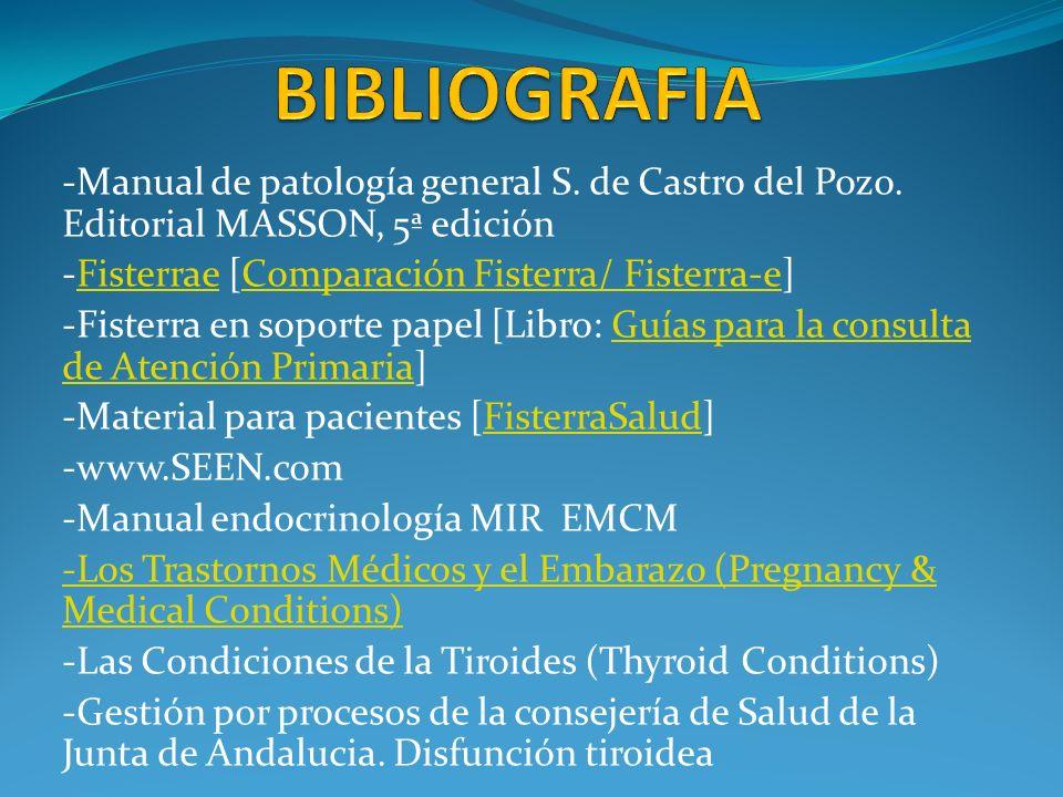 BIBLIOGRAFIA -Manual de patología general S. de Castro del Pozo. Editorial MASSON, 5ª edición. -Fisterrae [Comparación Fisterra/ Fisterra-e]